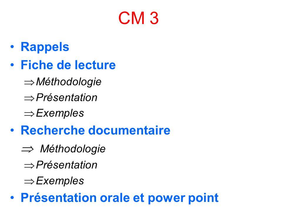 CM 3 Rappels Fiche de lecture Méthodologie Présentation Exemples Recherche documentaire Méthodologie Présentation Exemples Présentation orale et power