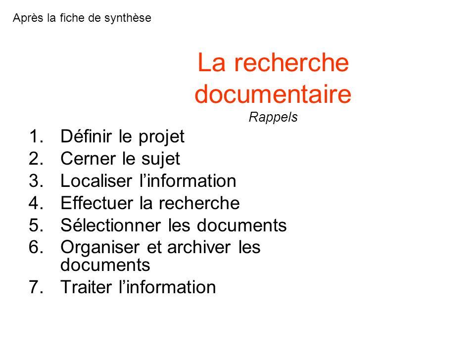 La recherche documentaire Rappels 1.Définir le projet 2.Cerner le sujet 3.Localiser linformation 4.Effectuer la recherche 5.Sélectionner les documents