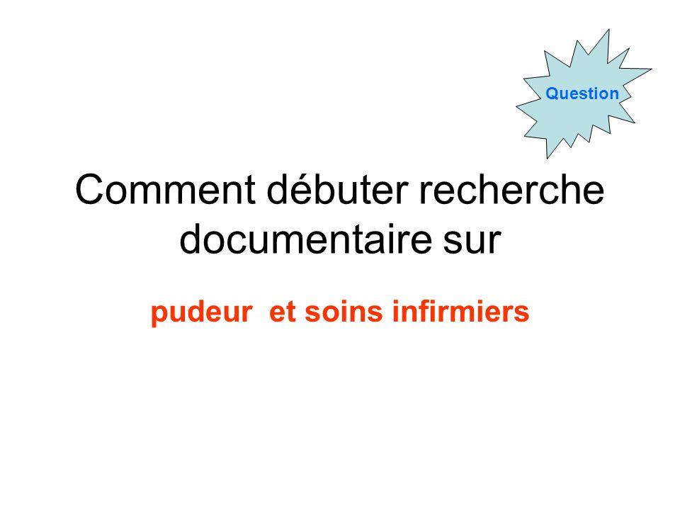Question Comment débuter recherche documentaire sur pudeur et soins infirmiers