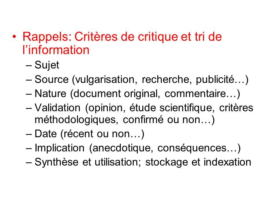 Rappels: Critères de critique et tri de linformation –Sujet –Source (vulgarisation, recherche, publicité…) –Nature (document original, commentaire…) –
