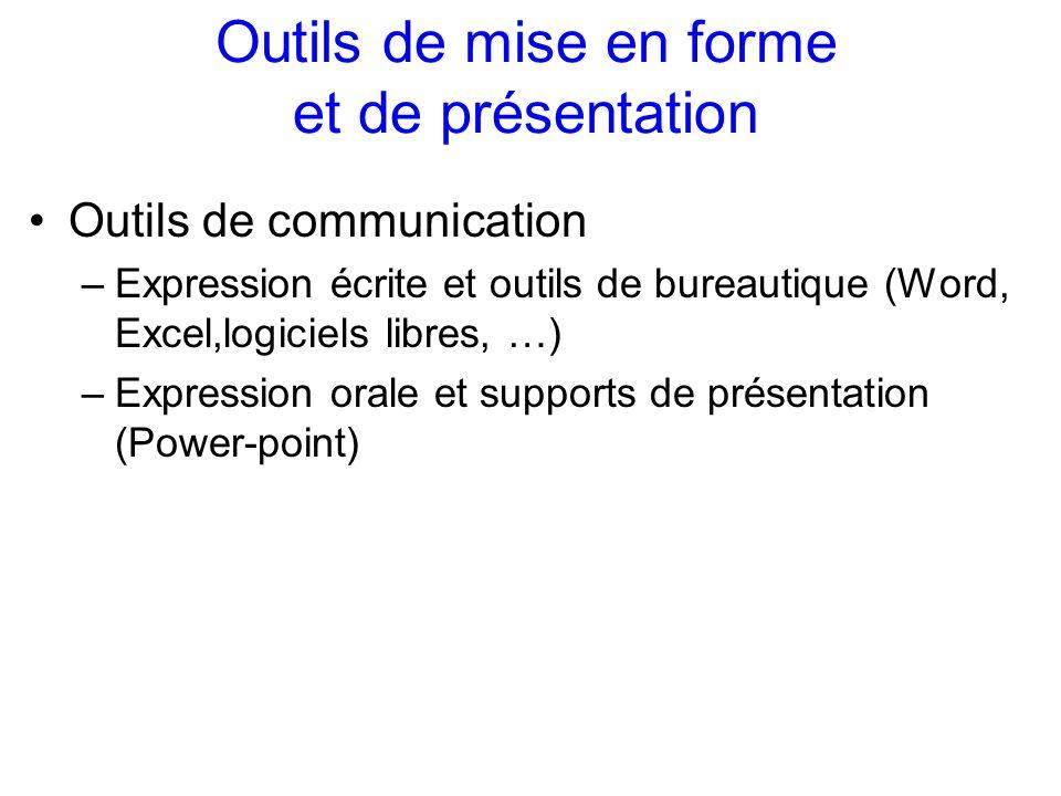 Outils de mise en forme et de présentation Outils de communication –Expression écrite et outils de bureautique (Word, Excel,logiciels libres, …) –Expr