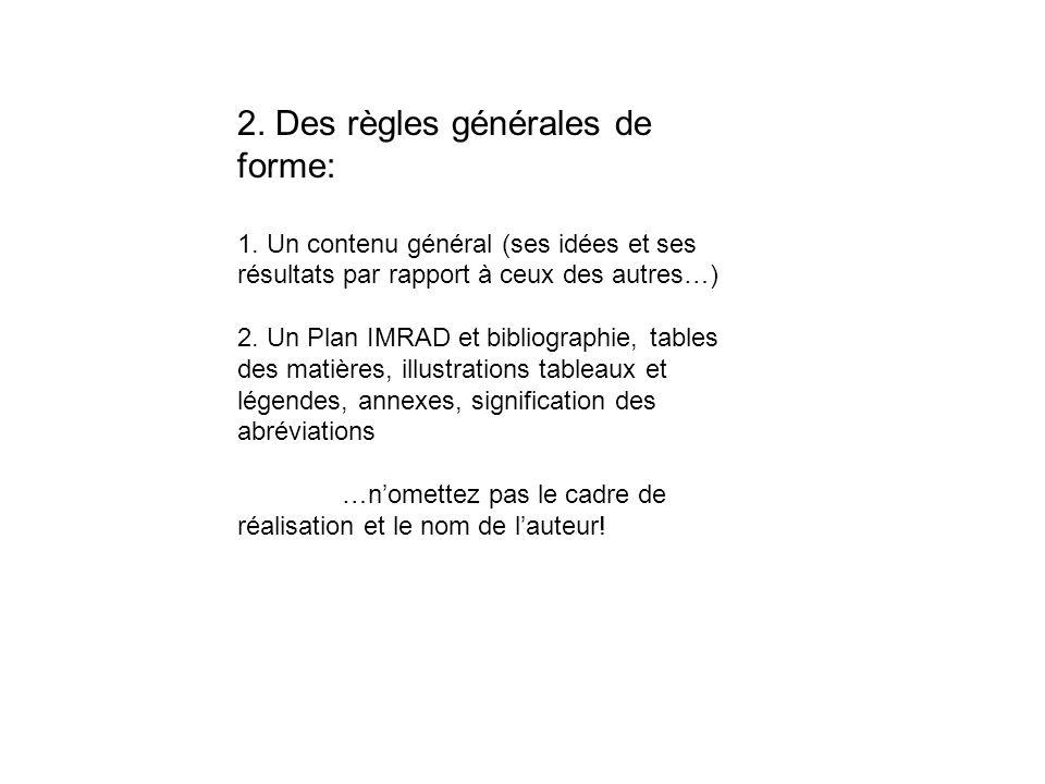 2. Des règles générales de forme: 1. Un contenu général (ses idées et ses résultats par rapport à ceux des autres…) 2. Un Plan IMRAD et bibliographie,