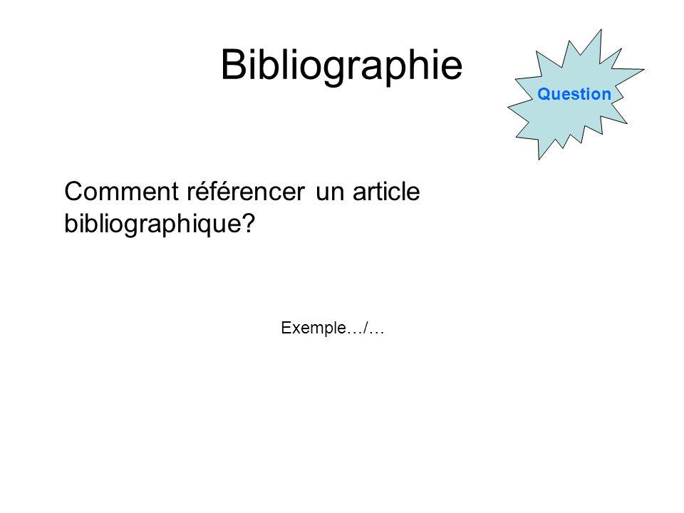 Bibliographie Question Comment référencer un article bibliographique? Exemple…/…