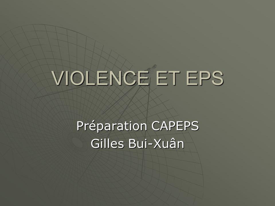VIOLENCE ET EPS Préparation CAPEPS Gilles Bui-Xuân