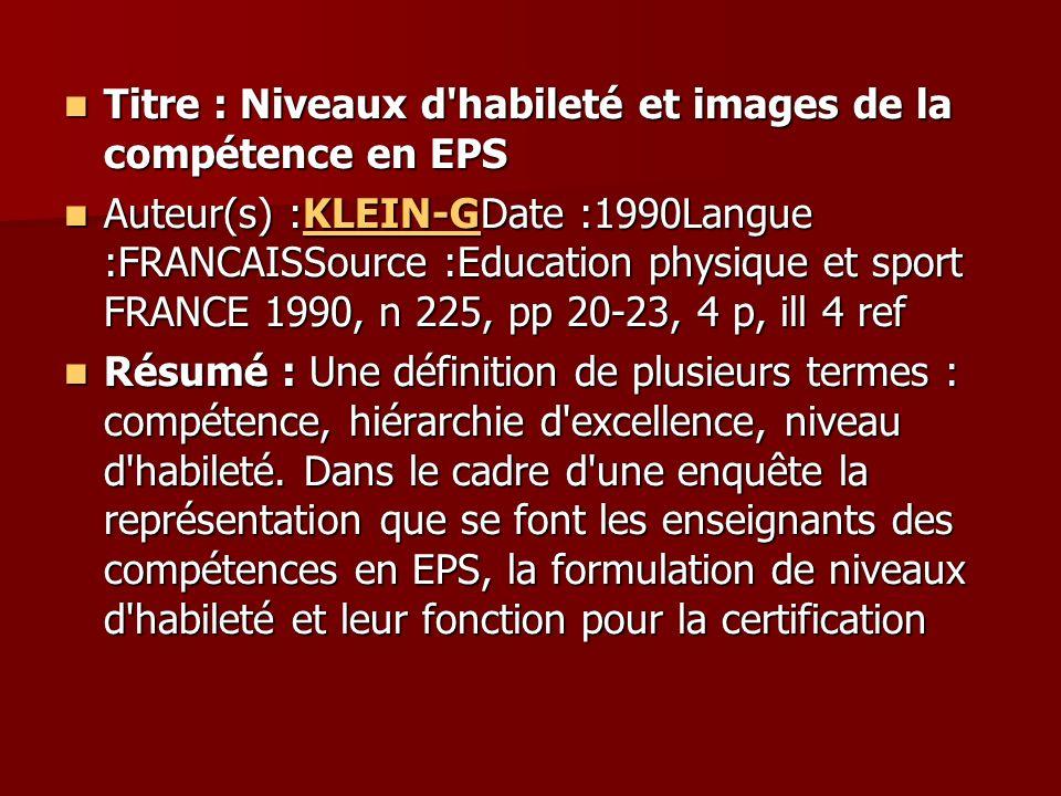Titre : Niveaux d'habileté et images de la compétence en EPS Titre : Niveaux d'habileté et images de la compétence en EPS Auteur(s) :KLEIN-GDate :1990