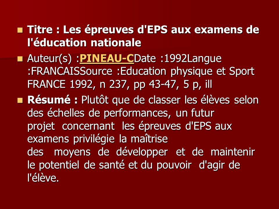 Titre : Les épreuves d'EPS aux examens de l'éducation nationale Titre : Les épreuves d'EPS aux examens de l'éducation nationale Auteur(s) :PINEAU-CDat