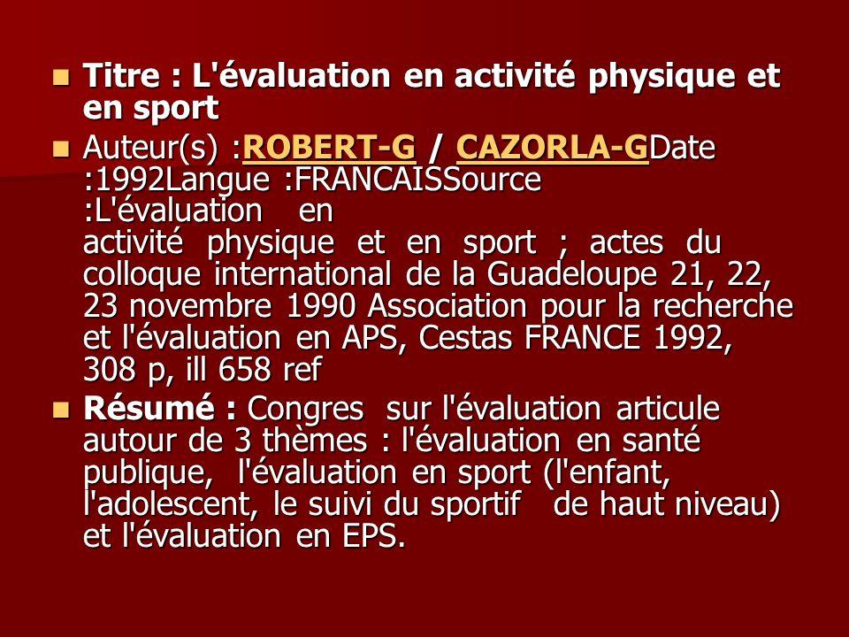Titre : L'évaluation en activité physique et en sport Titre : L'évaluation en activité physique et en sport Auteur(s) :ROBERT-G / CAZORLA-GDate :1992L