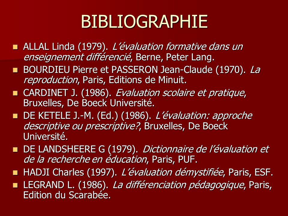 BIBLIOGRAPHIE ALLAL Linda (1979). Lévaluation formative dans un enseignement différencié, Berne, Peter Lang. ALLAL Linda (1979). Lévaluation formative