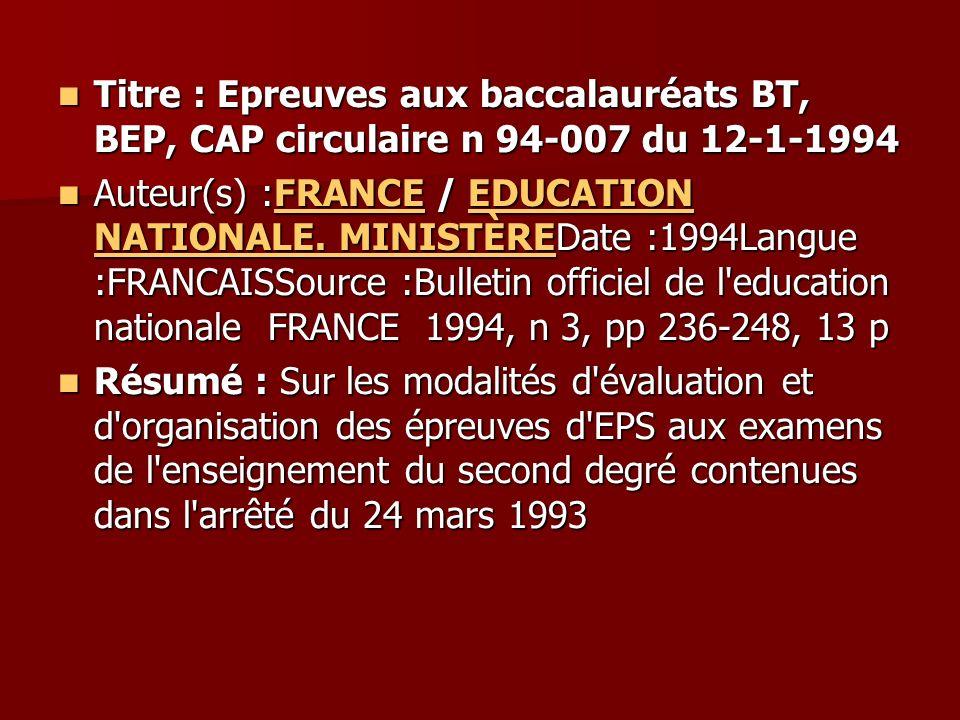 Titre : Epreuves aux baccalauréats BT, BEP, CAP circulaire n 94-007 du 12-1-1994 Titre : Epreuves aux baccalauréats BT, BEP, CAP circulaire n 94-007 d