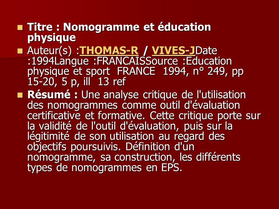 Titre : Nomogramme et éducation physique Titre : Nomogramme et éducation physique Auteur(s) :THOMAS-R / VIVES-JDate :1994Langue :FRANCAISSource :Educa