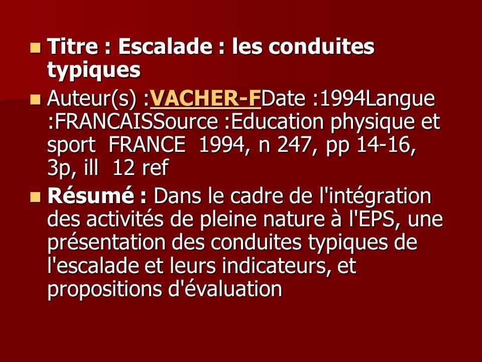 Titre : Escalade : les conduites typiques Titre : Escalade : les conduites typiques Auteur(s) :VACHER-FDate :1994Langue :FRANCAISSource :Education phy