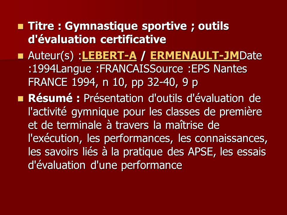 Titre : Gymnastique sportive ; outils d'évaluation certificative Titre : Gymnastique sportive ; outils d'évaluation certificative Auteur(s) :LEBERT-A