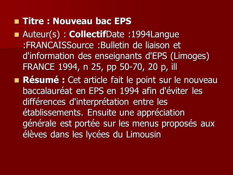 Titre : Nouveau bac EPS Titre : Nouveau bac EPS Auteur(s) : CollectifDate :1994Langue :FRANCAISSource :Bulletin de liaison et d'information des enseig