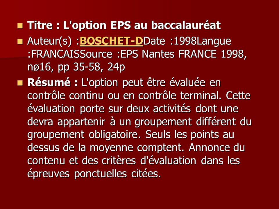 Titre : L'option EPS au baccalauréat Titre : L'option EPS au baccalauréat Auteur(s) :BOSCHET-DDate :1998Langue :FRANCAISSource :EPS Nantes FRANCE 1998