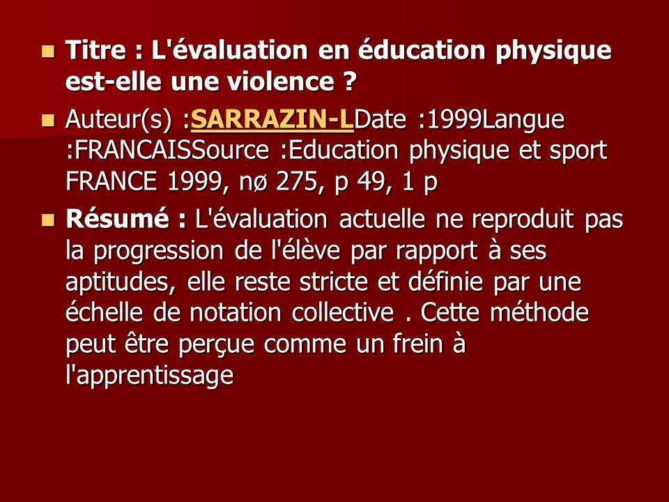 Titre : L'évaluation en éducation physique est-elle une violence ? Titre : L'évaluation en éducation physique est-elle une violence ? Auteur(s) :SARRA