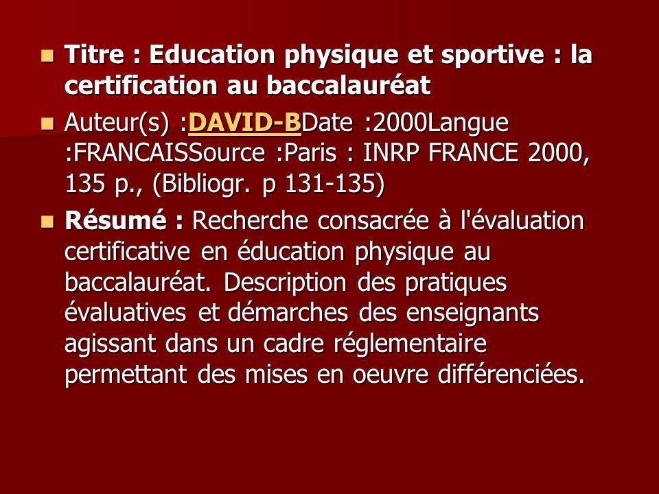 Titre : Education physique et sportive : la certification au baccalauréat Titre : Education physique et sportive : la certification au baccalauréat Au
