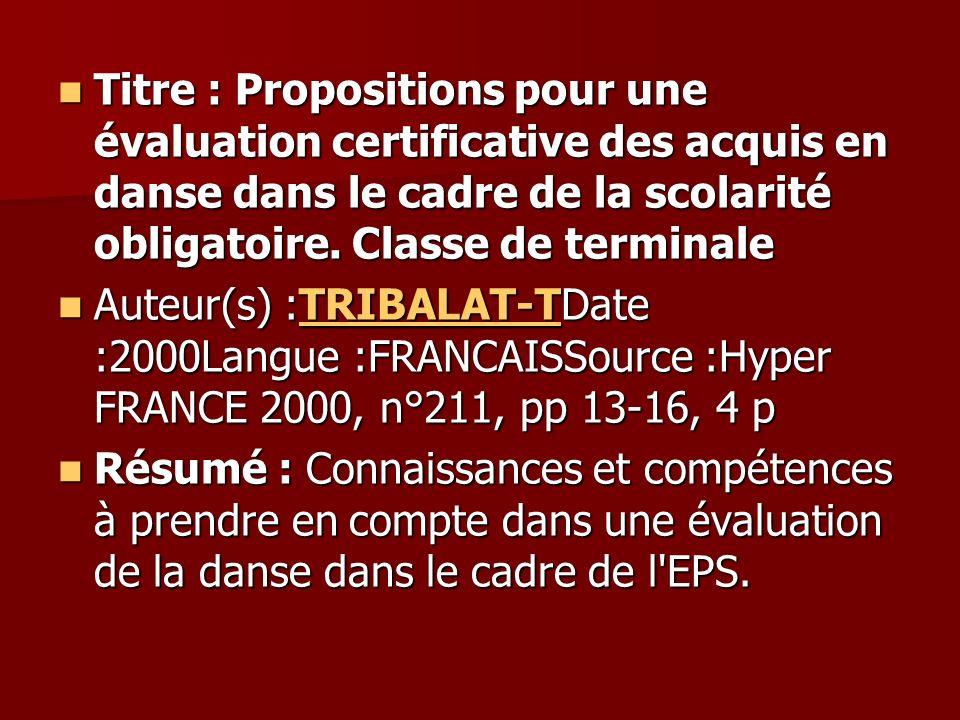 Titre : Propositions pour une évaluation certificative des acquis en danse dans le cadre de la scolarité obligatoire. Classe de terminale Titre : Prop