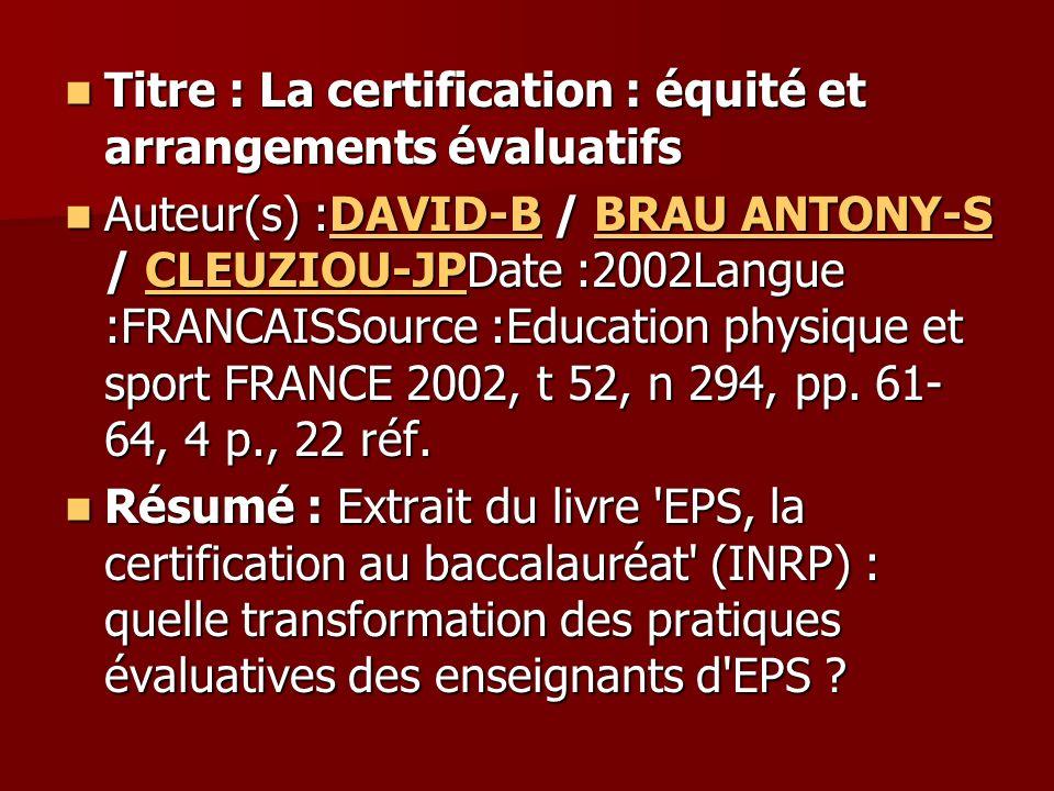 Titre : La certification : équité et arrangements évaluatifs Titre : La certification : équité et arrangements évaluatifs Auteur(s) :DAVID-B / BRAU AN
