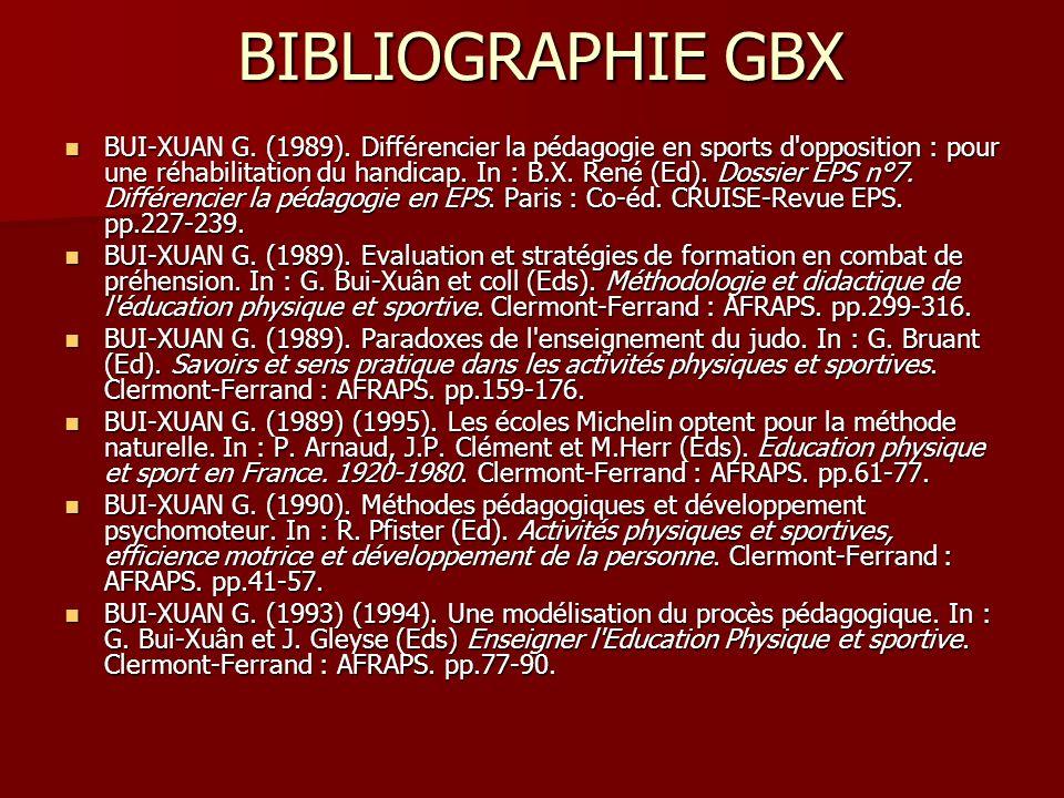 BIBLIOGRAPHIE GBX BUI-XUAN G. (1989). Différencier la pédagogie en sports d'opposition : pour une réhabilitation du handicap. In : B.X. René (Ed). Dos