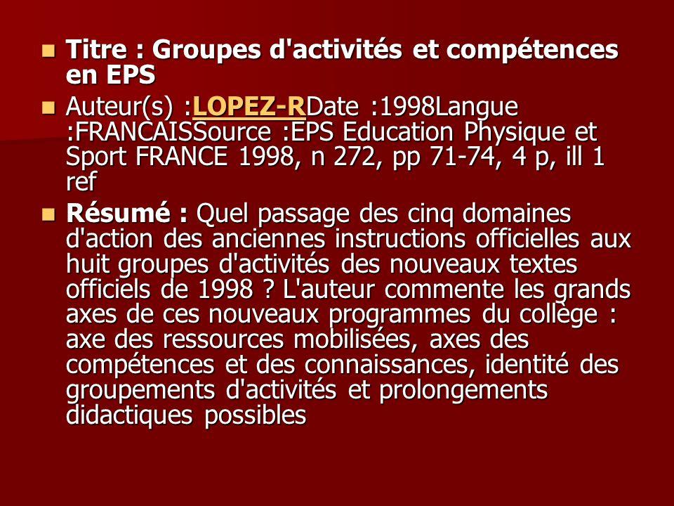 Titre : Groupes d'activités et compétences en EPS Titre : Groupes d'activités et compétences en EPS Auteur(s) :LOPEZ-RDate :1998Langue :FRANCAISSource