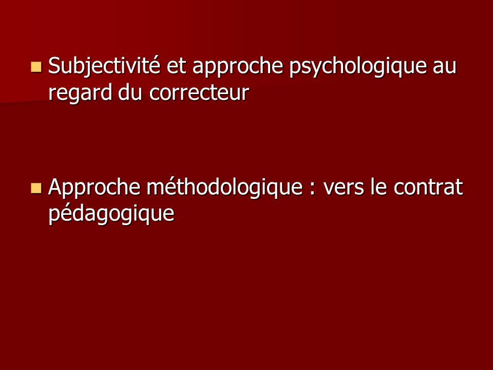 Subjectivité et approche psychologique au regard du correcteur Subjectivité et approche psychologique au regard du correcteur Approche méthodologique