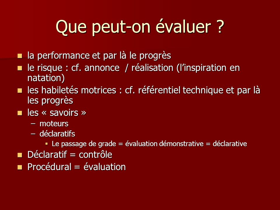 Que peut-on évaluer ? la performance et par là le progrès la performance et par là le progrès le risque : cf. annonce / réalisation (linspiration en n