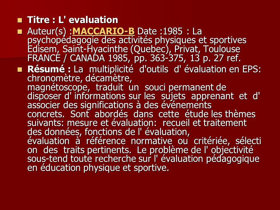 Titre : Sociologie de l éducation physique : évaluation et inégalités de réussite Titre : Sociologie de l éducation physique : évaluation et inégalités de réussite Auteur(s) :COMBAZ-GDate :1992Langue :FRANCAISSource :PUF, Paris FRANCE 1992, 160 p, coll pratiques corporelles 240 ref Auteur(s) :COMBAZ-GDate :1992Langue :FRANCAISSource :PUF, Paris FRANCE 1992, 160 p, coll pratiques corporelles 240 refCOMBAZ-G Résumé : 1) Résultats d une enquête ayant pour but de cern er les inégalités de réussite en EPS (plus particulièrement aux épreuves du baccalauréat) en fonction des variables utilisées en sociologie de l éducation (sexe, age, appartenance sociale) - 2) Etude comparative des processus d évaluation mis en jeu dans 4 lycées et de leurs incidences respectives sur la réussite des élèves.