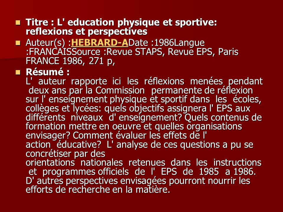 Titre : L EPS : des domaines à l évaluation Titre : L EPS : des domaines à l évaluation Auteur(s) :SENERS-P / SENERS-F / DUGAL- JDate :1995Langue :FRANCAISSource :Paris : Vigot FRANCE 1995, 219 p 24 ref Auteur(s) :SENERS-P / SENERS-F / DUGAL- JDate :1995Langue :FRANCAISSource :Paris : Vigot FRANCE 1995, 219 p 24 refSENERS-PSENERS-FDUGAL- JSENERS-PSENERS-FDUGAL- J Résumé : Dans une première partie les auteurs analysent les nouvelles orientations en EPS (Arrêté du 24/03/93 et circulaire du 1201-94) ainsi que le schéma directeur du programme d EPS.