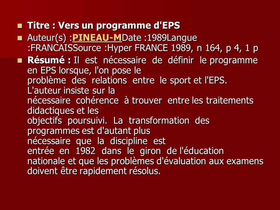 Titre : Groupes d activités et compétences en EPS Titre : Groupes d activités et compétences en EPS Auteur(s) :LOPEZ-RDate :1998Langue :FRANCAISSource :EPS Education Physique et Sport FRANCE 1998, n 272, pp 71-74, 4 p, ill 1 ref Auteur(s) :LOPEZ-RDate :1998Langue :FRANCAISSource :EPS Education Physique et Sport FRANCE 1998, n 272, pp 71-74, 4 p, ill 1 refLOPEZ-R Résumé : Quel passage des cinq domaines d action des anciennes instructions officielles aux huit groupes d activités des nouveaux textes officiels de 1998 .