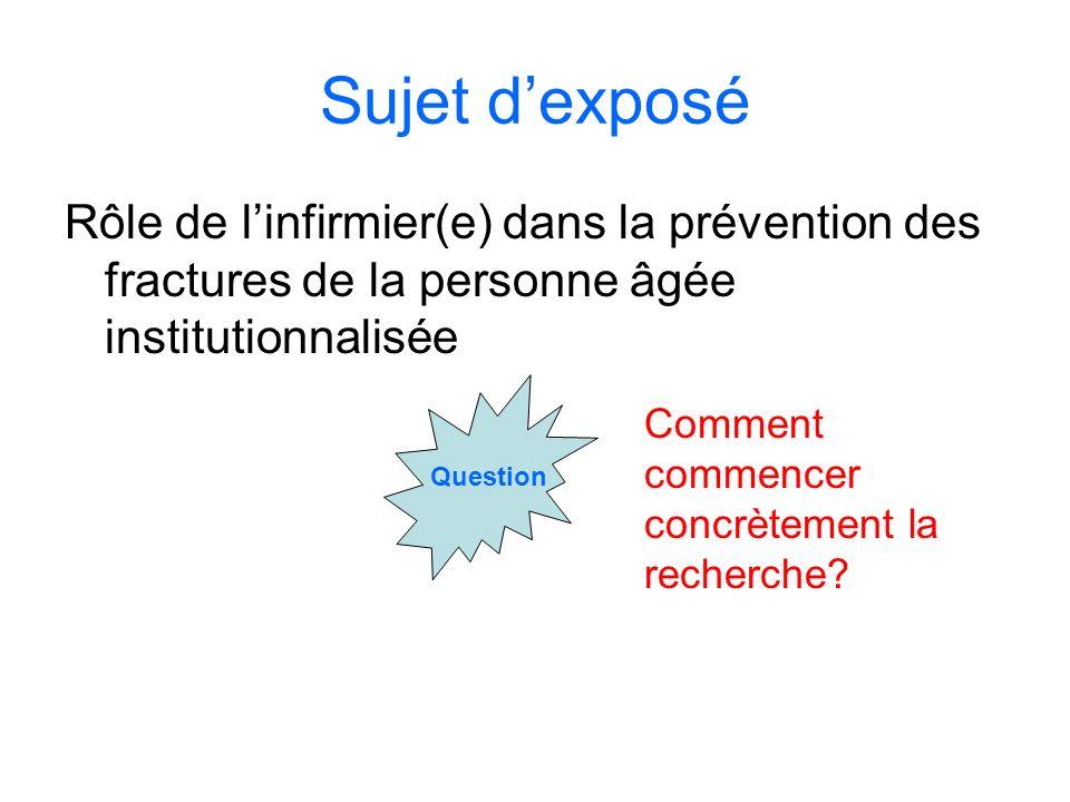 Sujet dexposé Rôle de linfirmier(e) dans la prévention des fractures de la personne âgée institutionnalisée Question Comment commencer concrètement la