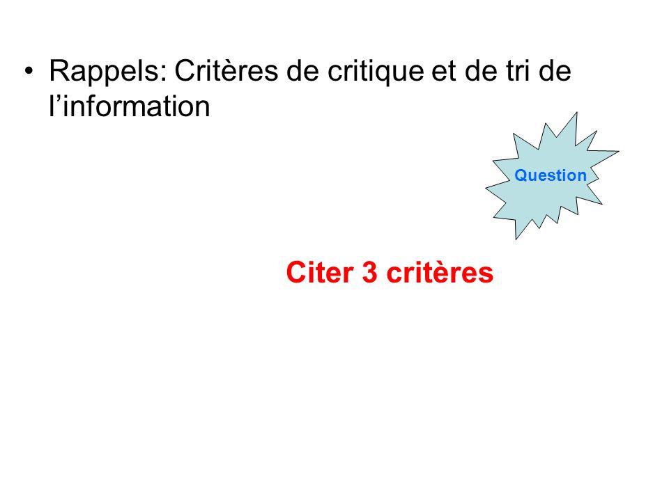 Rappels: Critères de critique et de tri de linformation Question Citer 3 critères
