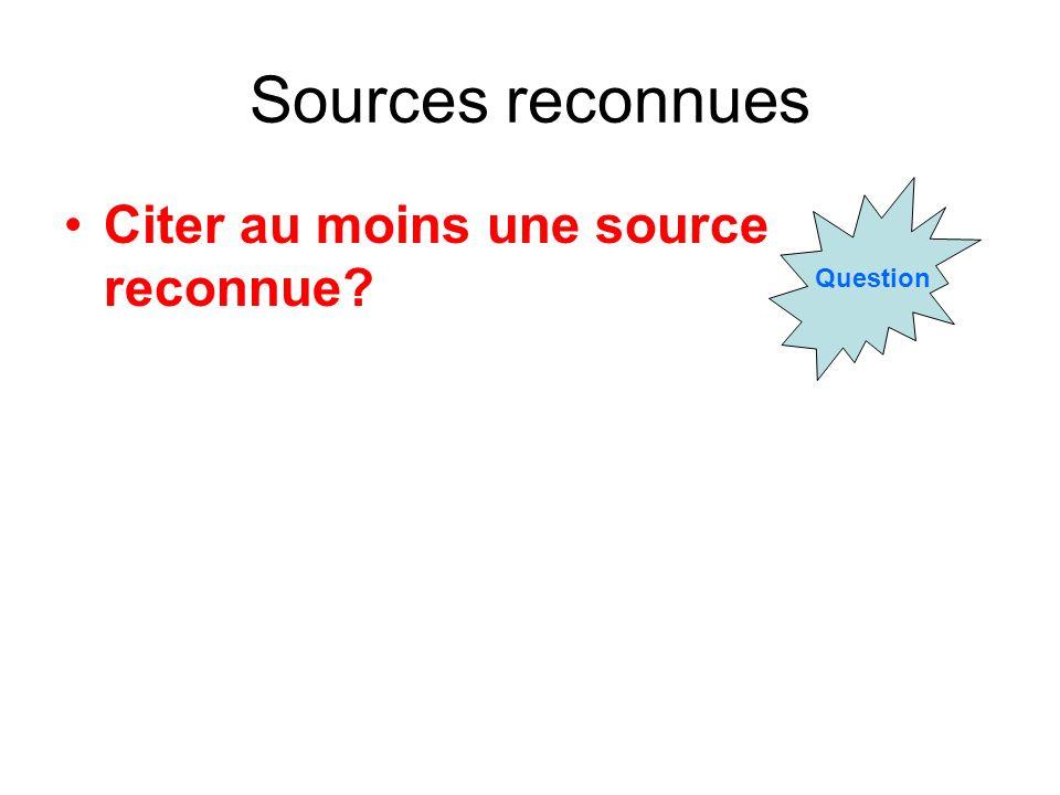 Sources reconnues Citer au moins une source reconnue? Question