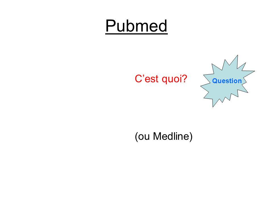 Pubmed Question Cest quoi? (ou Medline)