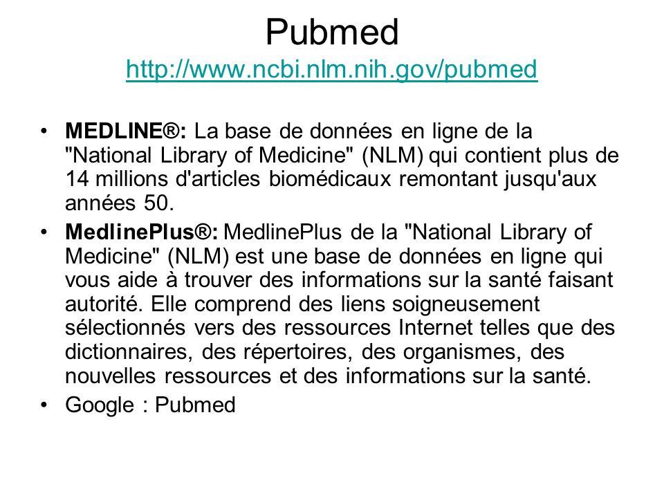 Pubmed http://www.ncbi.nlm.nih.gov/pubmed http://www.ncbi.nlm.nih.gov/pubmed MEDLINE®: La base de données en ligne de la