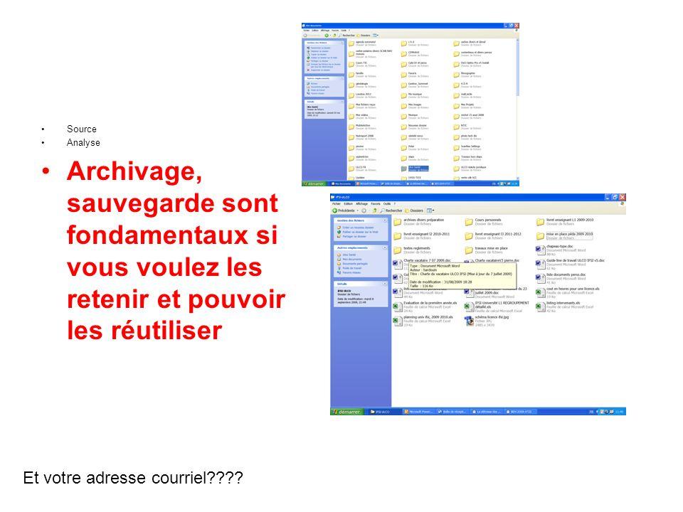 Source Analyse Archivage, sauvegarde sont fondamentaux si vous voulez les retenir et pouvoir les réutiliser Et votre adresse courriel????