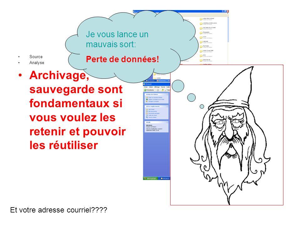 Source Analyse Archivage, sauvegarde sont fondamentaux si vous voulez les retenir et pouvoir les réutiliser Et votre adresse courriel???? Je vous lanc