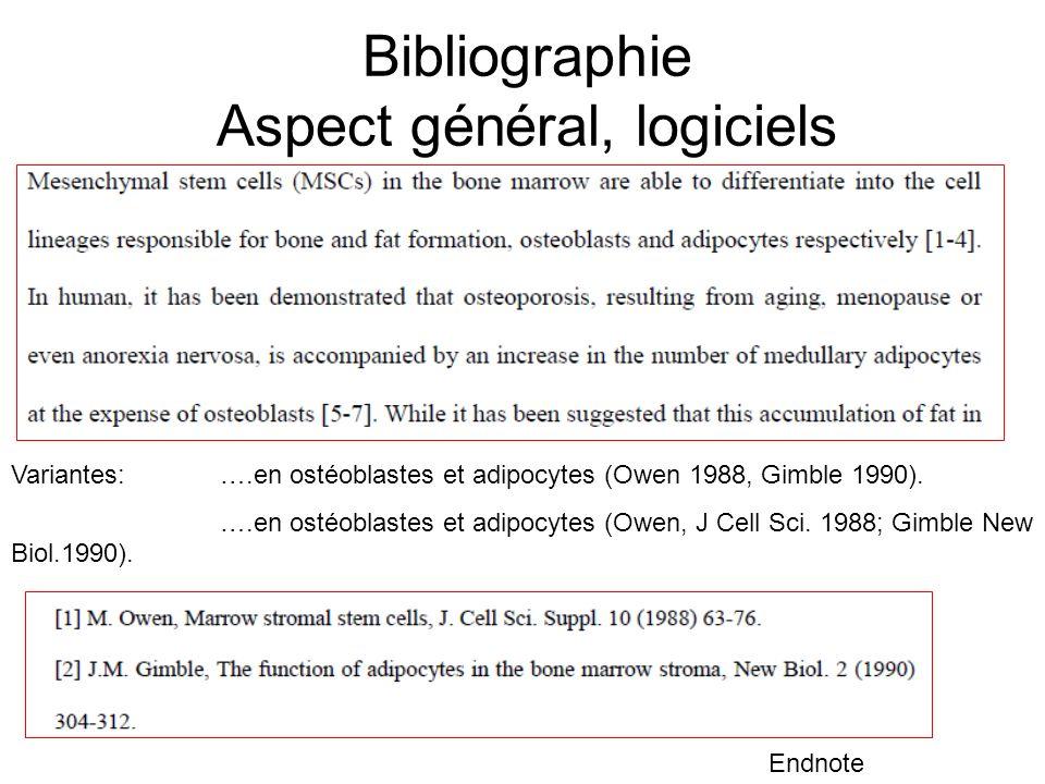 Bibliographie Aspect général, logiciels Endnote Variantes: ….en ostéoblastes et adipocytes (Owen 1988, Gimble 1990). ….en ostéoblastes et adipocytes (