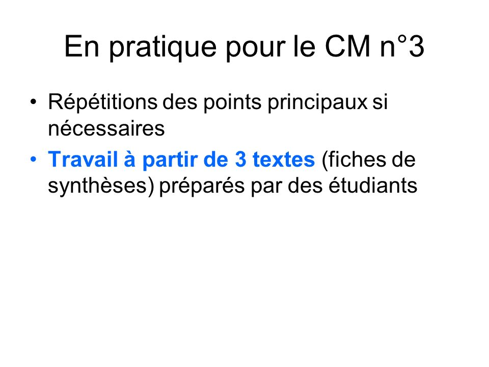 En pratique pour le CM n°3 Répétitions des points principaux si nécessaires Travail à partir de 3 textes (fiches de synthèses) préparés par des étudia