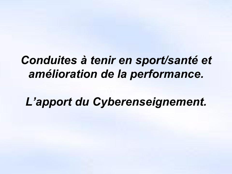 Conduites à tenir en sport/santé et amélioration de la performance. Lapport du Cyberenseignement.