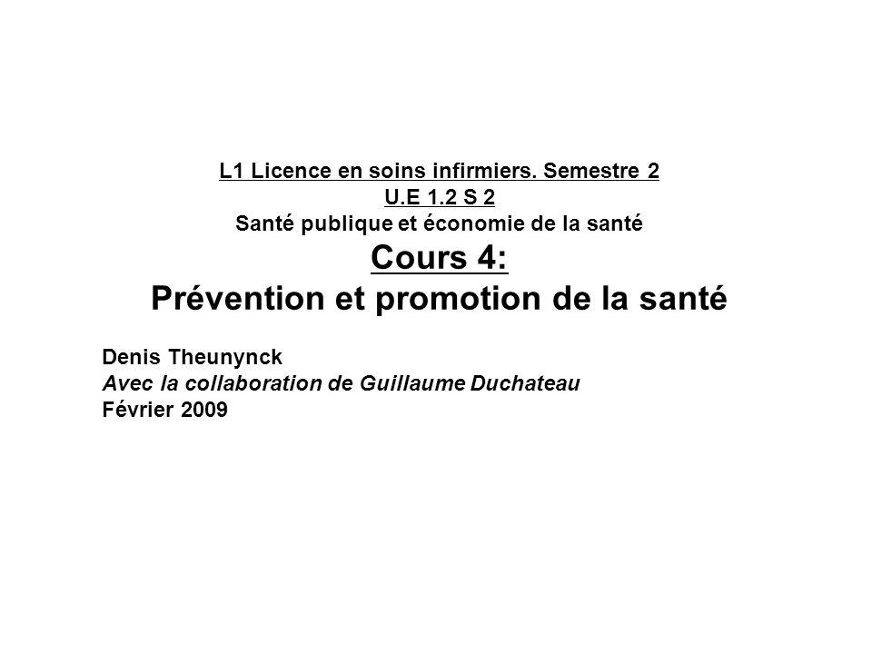 L1 Licence en soins infirmiers. Semestre 2 U.E 1.2 S 2 Santé publique et économie de la santé Cours 4: Prévention et promotion de la santé Denis Theun
