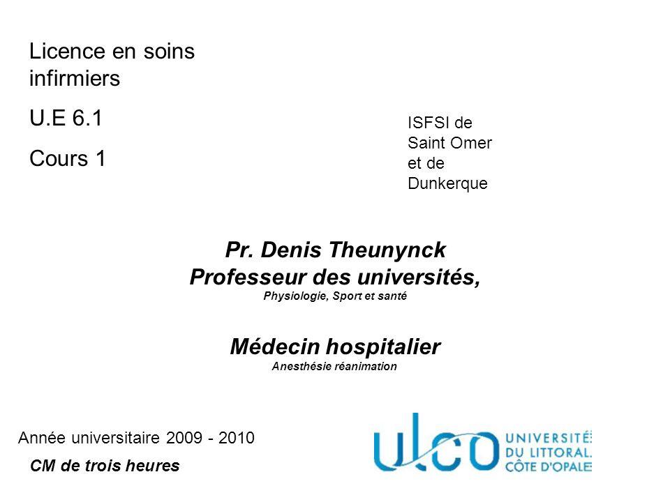 Pr. Denis Theunynck Professeur des universités, Physiologie, Sport et santé CM de trois heures Licence en soins infirmiers U.E 6.1 Cours 1 Année unive