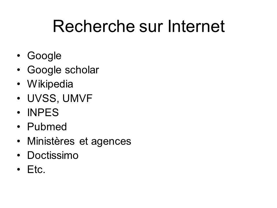 Recherche sur Internet Google Google scholar Wikipedia UVSS, UMVF INPES Pubmed Ministères et agences Doctissimo Etc.