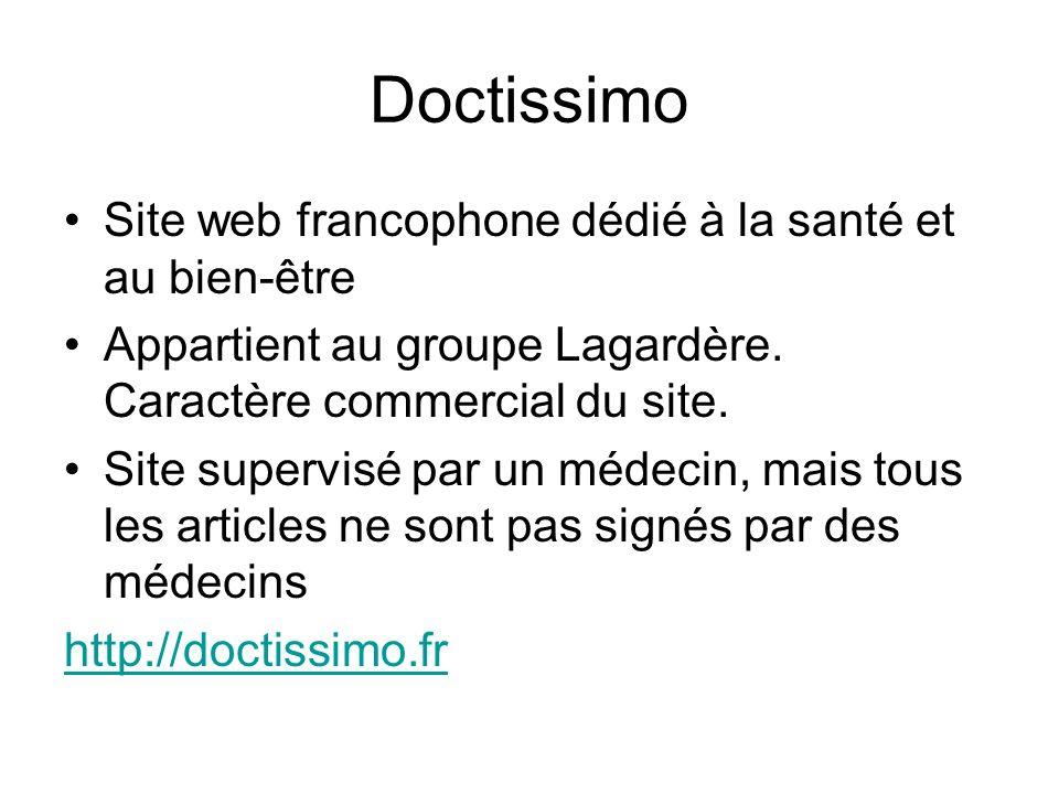 Doctissimo Site web francophone dédié à la santé et au bien-être Appartient au groupe Lagardère. Caractère commercial du site. Site supervisé par un m