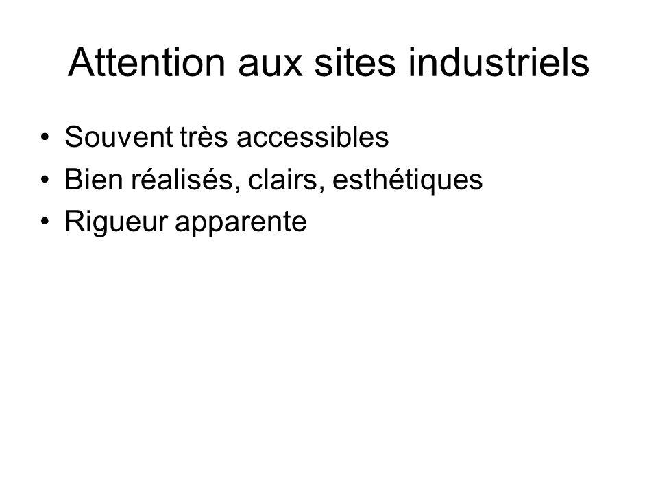 Attention aux sites industriels Souvent très accessibles Bien réalisés, clairs, esthétiques Rigueur apparente
