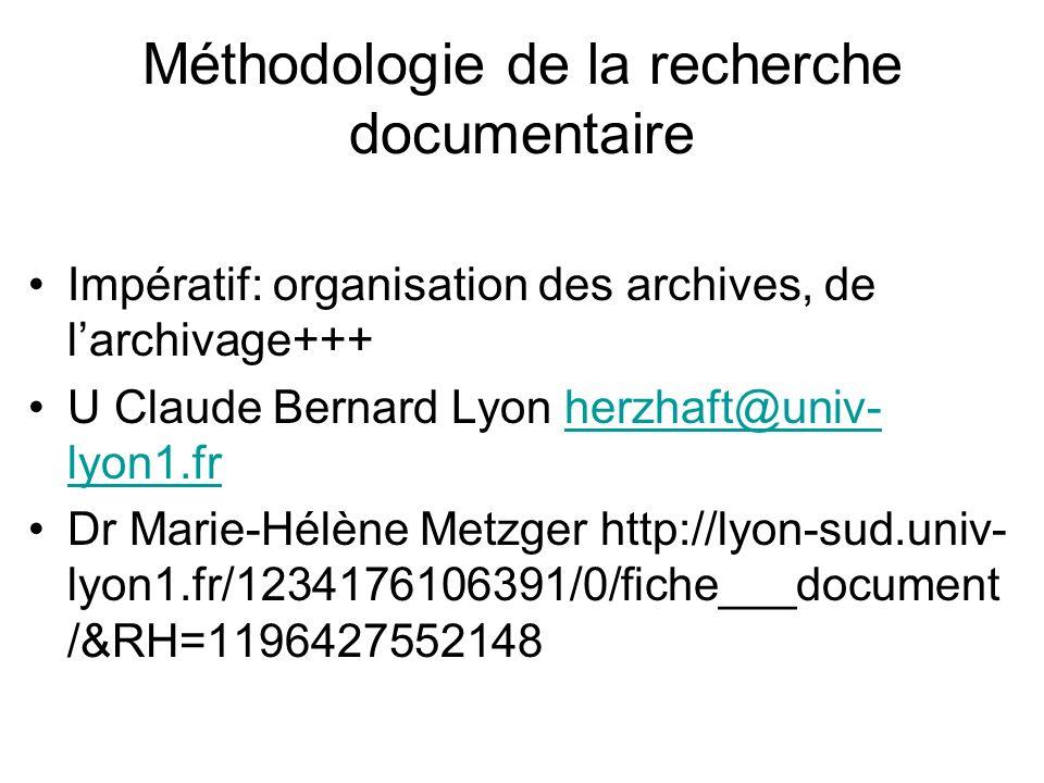 Méthodologie de la recherche documentaire Impératif: organisation des archives, de larchivage+++ U Claude Bernard Lyon herzhaft@univ- lyon1.frherzhaft
