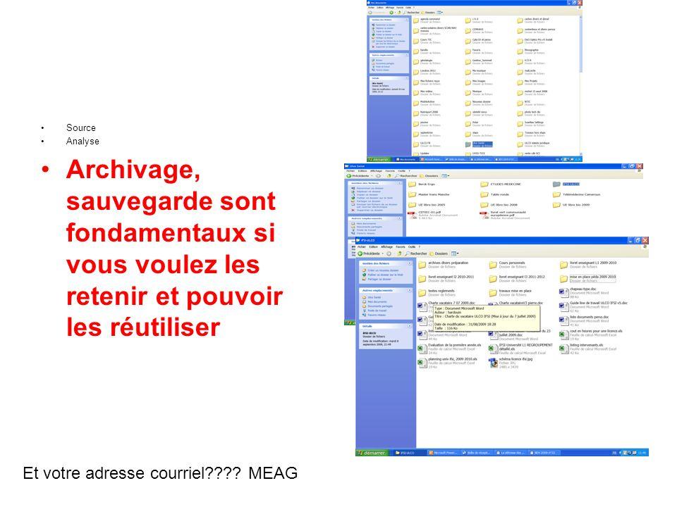 Source Analyse Archivage, sauvegarde sont fondamentaux si vous voulez les retenir et pouvoir les réutiliser Et votre adresse courriel???? MEAG