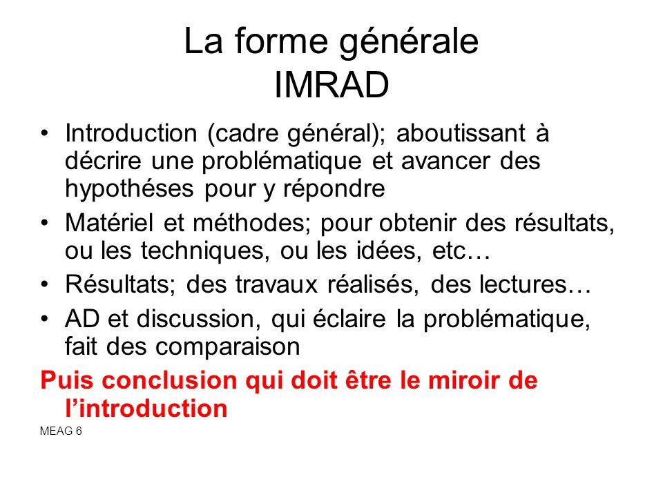 La forme générale IMRAD Introduction (cadre général); aboutissant à décrire une problématique et avancer des hypothéses pour y répondre Matériel et mé