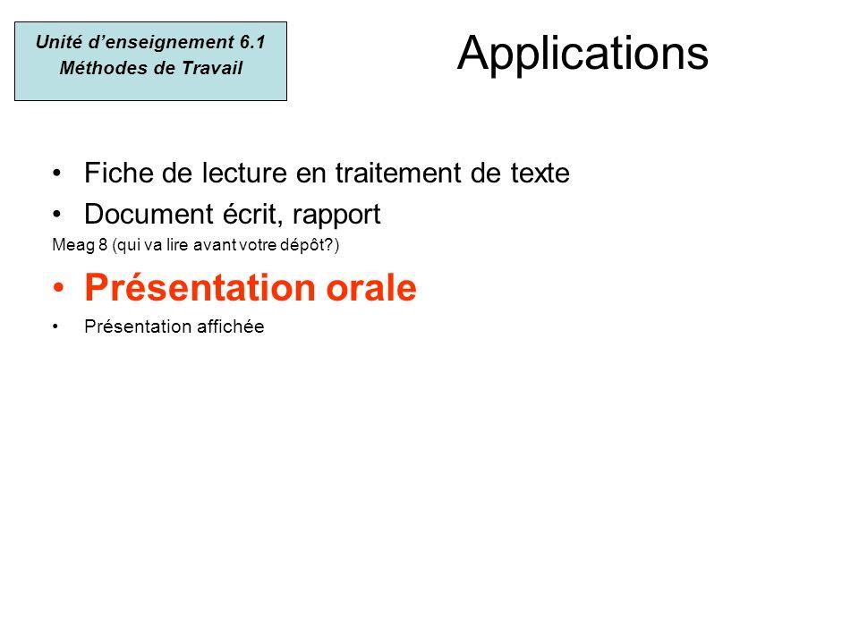 Applications Fiche de lecture en traitement de texte Document écrit, rapport Meag 8 (qui va lire avant votre dépôt?) Présentation orale Présentation a