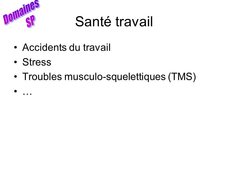 Santé travail Accidents du travail Stress Troubles musculo-squelettiques (TMS) …