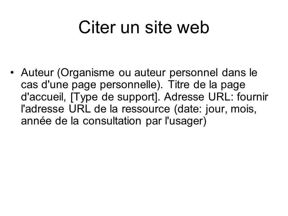 Citer un site web Auteur (Organisme ou auteur personnel dans le cas d'une page personnelle). Titre de la page d'accueil, [Type de support]. Adresse UR